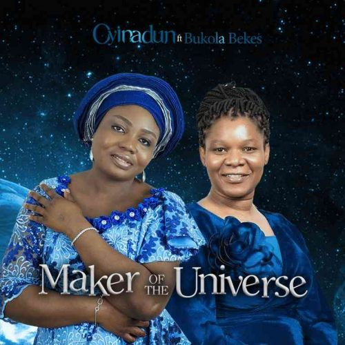 Maker Of The Universe by Oyinadun Ft. Bukola Bekes