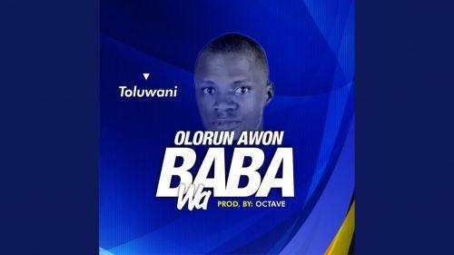 Olorun Awon Baba Wa by Toluwani
