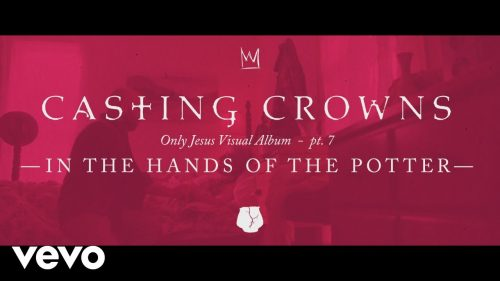Casting Crowns - In the Hands of the Potter