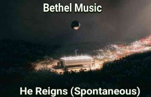 He Reigns by Bethel Music