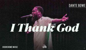 I Thank God by Dante Bowe