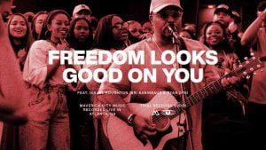 Freedom Looks Good on You by Maverick City