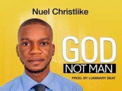 God Not Man by Nuel Christlike