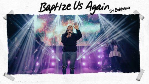 Bri Babineaux - Baptize Us Again