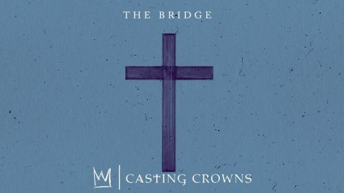 Casting Crowns - The Bridge