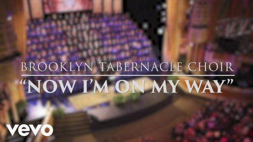 The Brooklyn Tabernacle Choir - Now I'm on My Way