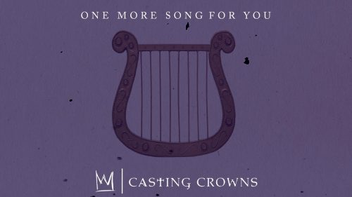 Casting Crowns - One More Song For You
