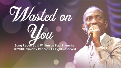 Wasted On You by Dr Paul Enenche