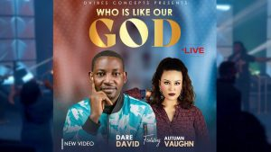 Who is Like Our God by Dare David ft Autumn Vaughn