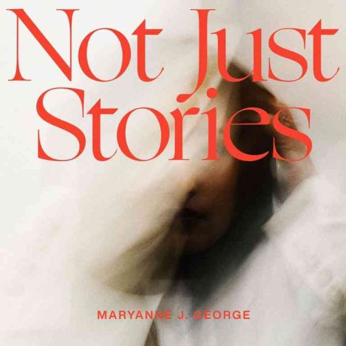 Not Just Stories by Maryanne J. George